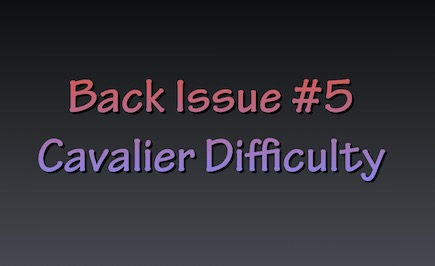 Cavalier Difficulty and Back Issue #5 and #6: Things to Know